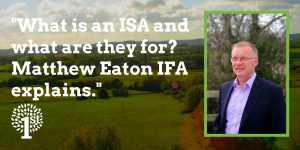 ISAs explained Matthew Eaton IFA